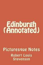 Edinburgh (Annotated) : Picturesque Notes by Robert Louis Robert Louis...