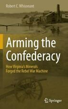 Arming the Confederacy: How Virginia's Minerals Forged the Rebel War Machine by