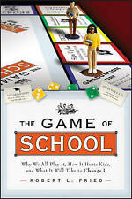 The Game of School: Why We All Play It, How it Hurts Kids, and What It Will Take