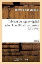 Tableau du Regne Vegetal Selon la Methode de Jussieu. Tome 3 by Ventenat-E...