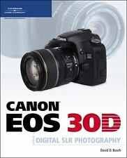 NEW - Canon EOS 30D Guide to Digital SLR Photography by Busch, David D.