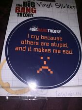 "The Big Bang Theory Vinyl Sticker. ""I Cry Because others Are Stupid"""