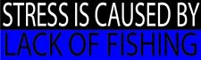 Funny Bumper Sticker Stress Is Caused By Lack OF Fishing Car Truck Window Decal