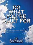 Do What You're Built for: A Self Development Guide Using Coaching Principles (Pa
