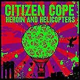 Citizen Cope - Heroin And Helicopters (NEW CD)