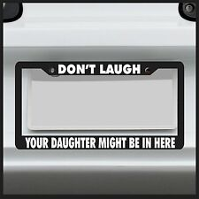 Don't Laugh Your Daughter Might Be In Here License Plate Frame funny tag car JDM