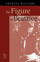The Figure Of Beatrice: By Charles Williams