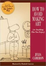 How to Avoid Making Art (or Anything Else You Enjoy) by Julia Cameron (2005,...