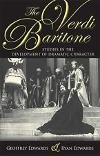 The Verdi Baritone : Studies in the Development of Dramatic Character by Ryan...