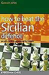 How to Beat the Sicilian Defence : An Anti-Sicilian Repertoire for White by...