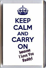 KEEP CALM and CARRY ON because I Love You Daddy FRIDGE MAGNET Fathers' Day Gift