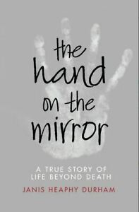 The Hand on the Mirror: Life Beyond Death by Janis Heaphy Durham   LIKE NEW   GZ