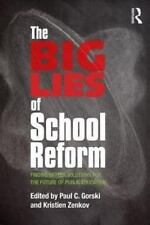 The Big Lies of School Reform: Finding Better Solutions for the Future of Public