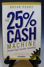 The 25% Cash Machine : Double Digit Income Investing * Bryan Perry * Hardcover