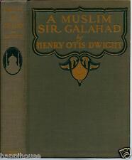 A Muslim Sir Galahad-Present Day Story of Islam in Turkey 1913 Henry Otis Dwight