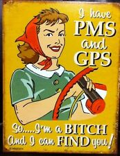 "12 1/2"" X 16"" I HAVE PMS AND GPS SO I'M A BITCH AND I CAN FIND YOU METAL SIGN"