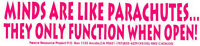 """MINDS ARE LIKE PARACHUTES, THEY ONLY FUNCTION WHEN OPEN . bumper sticker . 3x11"""""""