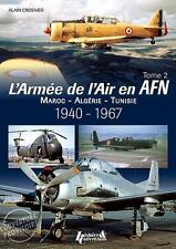 The French Air Force in North Africa: Volume 2: Morocco - Algeria - Tunisia - 19