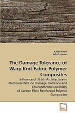 The Damage Tolerance of Warp Knit Fabric Polymer Composites by Kalyan Hazra.