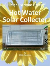 Build An Extreme Green Solar Hot Water Heater: By Philip Rastocny