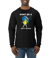 Don't Be A Salty Bitch Mens Long Sleeve Humor T-Shirt Funny Graphic Parody Tee