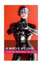 A Mão e a Luva by Joaquim Maria Machado de Assis (2015, Paperback)