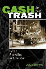Cash For Your Trash: Scrap Recycling in America by Zimring, Carl A.