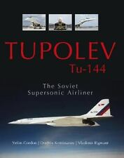 Tupolev Tu-144: The Soviet Supersonic Airliner by Rigmant, Komissarov & Rigmant