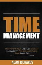 Time Management : How to Get Your Life Back, Increase Productivity and Get...