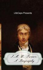 J. M. W. Turner : A Biography: By Brinkley, Howard LifeCaps