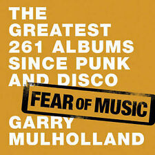 Fear of Music: The Greatest 261 Albums Since Punk and Disco by Garry Mulholla...