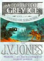 A Fortress Of Grey Ice: Book 2 of the Sword of Shadows,J. V. Jones