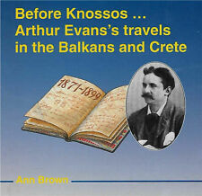 Before Knossos...: Arthur Evans' Travels in the Balkans and Crete,Brown, A.C.,Go