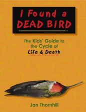 B00AK4BDKM I Found a Dead Bird: The Kids Guide to the Cycle of Life and Death