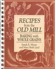 Recipes from the Old Mill : Baking with Whole Grains by Sarah E. Myers, Sarah My