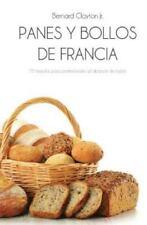 Panes y Bollos de Francia: 75 Formulas Profesionales Al Alcance de Todos (Paperb