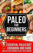 Paleo for Beginners : Essential Paleo Diet Cookbook and Guide with 42 Easy...
