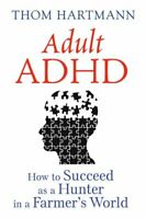 Adult ADHD How to Succeed as a Hunter in a Farmer's World 9781620555750