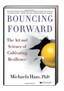 Bouncing Forward: Transforming Bad Breaks into Breakthroughs by Michaela Haas