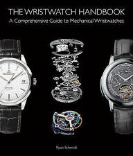 The Wristwatch Handbook: A Comprehensive Guide to Mechanical Wristwatches, Ryan