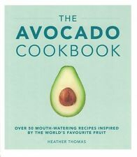 The Avocado Cookbook by Heather Thomas NEW Hardback