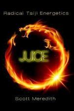 Juice : Radical Taiji Energetics by Scott Meredith (2012, Paperback)