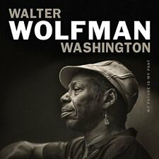Walter Wolfman Washington-My futur Is My Past CD NEUF