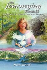 The Journeying Workbook : Adventuring to Unleash Your Inner Power by Trisha...