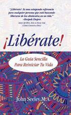 Liberate! : La Guia Sencilla para Reiniciar Tu Vida by John Seeley (2014,...