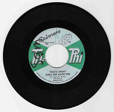 SOUL 45 SPINNERS THAT'S WHAT GIRLS ARE MADE FOR ON TRI PHI   STRONG VG ORIGINAL
