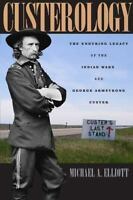 Custerology: The Enduring Legacy of the Indian Wars and George Armstrong Custer,
