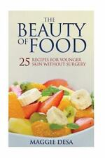 The Beauty of Food : 25 Recipes for Younger Skin Without Surgery by Maggie...