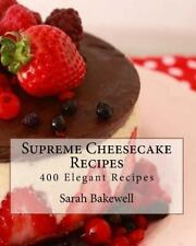 Supreme Cheesecake Recipes by Sarah Bakewell (2015, Paperback)