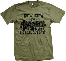 I Know Im Awesome Lets Not Make A Big Deal Out Of It Funny Humor Mens T-shirt